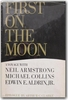 First on the Moon. A Voyage with Neil Armstrong, Michael Collins, Edwin E. Aldrin Jr. (Gene Farme...