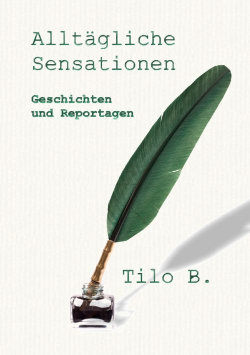 Stories - pkp Publishers - Alltägliche Sensationen (Tilo B.) (German language)
